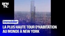 472 mètres de haut, 98 étages, 179 appartements de luxe... La plus haute tour d'habitation au monde sort de terre à New York