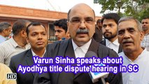 Varun Sinha speaks about Ayodhya title dispute hearing in SC