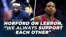"Al Horford on Lebron James, ""We Always Support Each Other"""
