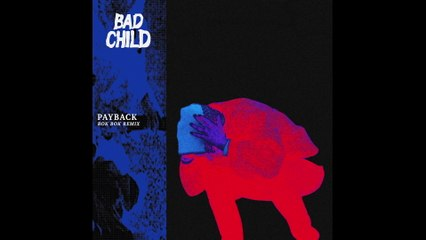 BAD CHILD - Payback