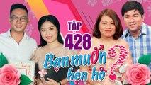 BẠN MUỐN HẸN HÒ #428 UNCUT - Chàng nông dân lên Sài Gòn tìm người yêu vì mẹ ở nhà 'tụng kinh' suốt
