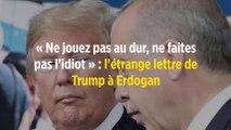 « Ne jouez pas au dur, ne faites pas l'idiot » : l'étrange lettre de Trump à Erdogan