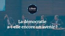 La démocratie a-t-elle encore un avenir ? Un débat du Monde Festival