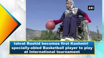 Ishrat Rashid becomes first Kashmiri specially-abled Basketball player to play at International tournament