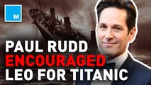 Paul Rudd says he advised Leonardo DiCaprio to star in 'Titanic'