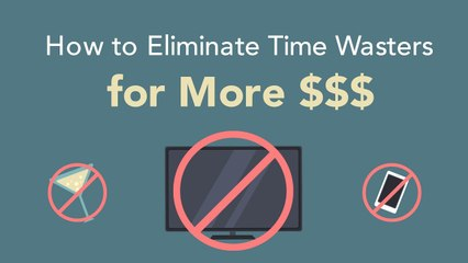 Earn More Money. Eliminate the Time Wasters.