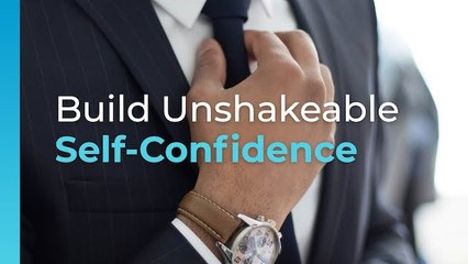 How to Build Unshakeable Self-Confidence