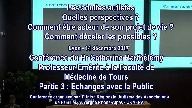 Conférence avec l'URAFRA et le Pr. Catherine Barthélémy - Les Adultes Autistes : Quelles perspectives ? Comment être acteur de son projet de vie ? Comment déceler les possibles ? Partie 3/3 : Echanges avec le Public