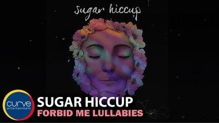Sugar Hiccup - Forbid Me Lullabies - Official Lyric Video
