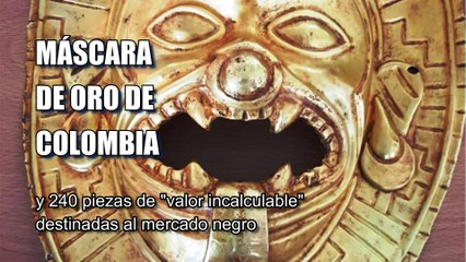"Policía Nacional interviene antigua Máscara de Oro de valor ""incalculable"" expoliada en Colombia"