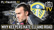 Fan TV | Why being the away goalkeeper at Leeds is the toughest job in football