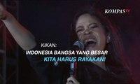 Kikan: Indonesia Bangsa yang Besar, Kita Harus Rayakan!