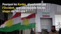 Pourquoi les Kurdes, abandonnés par l'Occident, sont une nouvelle fois les otages de l'Histoire?