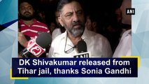 DK Shivakumar released from Tihar jail, thanks Sonia Gandhi