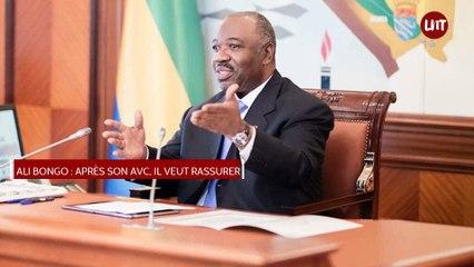 Ali Bongo : après son AVC il veut rassurer