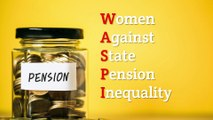 Who are the Women Against State Pension Inequality (WASPI)?