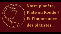 Notre Planète est-elle Ronde ou Plate  ? Et l'importance des platistes dans notre société...