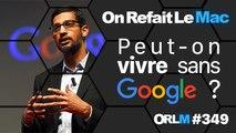 ORLM-349 :  Peut-on vivre sans Google ?