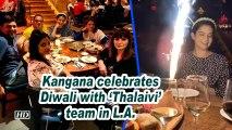 Kangana celebrates Diwali with 'Thalaivi' team in L.A.