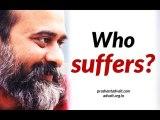 Acharya Prashant on Nisargadatta Maharaj - Who suffers and who does not?