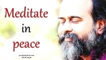 Acharya Prashant - Do not meditate for peace, meditate in peace