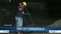 Smelter Berhenti Beroperasi Selama Satu Tahun