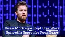 Ewan McGregor Kept 'Star Wars' Spin-off a Secret for Four Years
