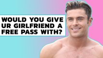 Would You Give Your Girlfriend A Free Pass With Zac Efron?? | Hollywire
