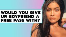 Would You Give Your Boyfriend A Free Pass With Kylie Jenner?!