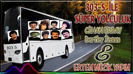 Cihan Erbay-Dertler İnsanı (303 S İle Süper Yolculuk)
