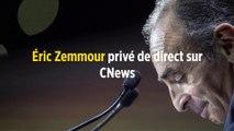 Éric Zemmour privé de direct sur Cnews