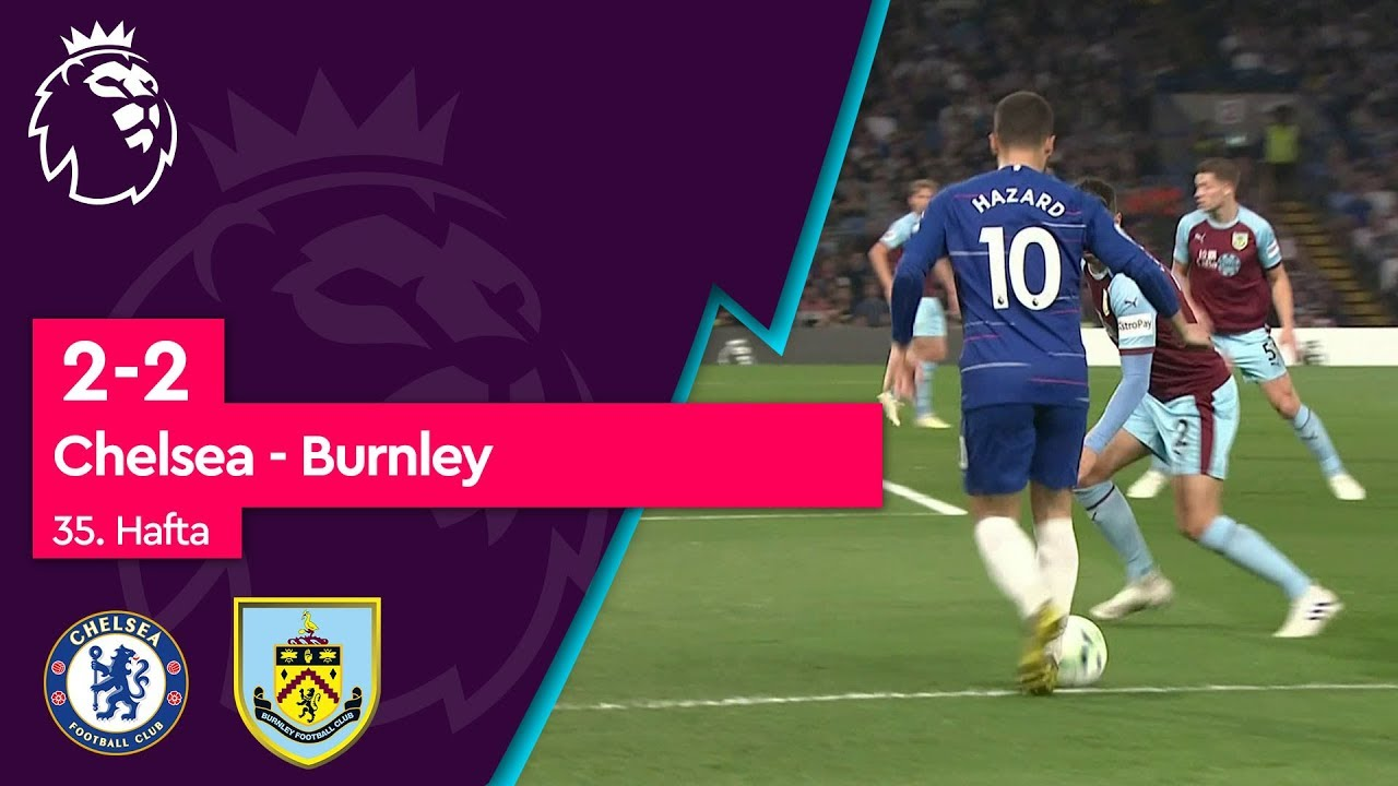Chelsea - Burnley (2-2) - Maç Özeti - Premier League 2018/19