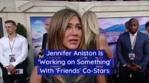 Jennifer Aniston Is 'Working on Something' With 'Friends' Co-Stars