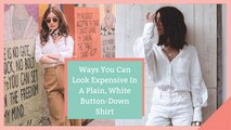 Ways You Can Look Expensive In A Plain, White Button-Down Shirt