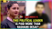 This POLITICAL LEADER is PAID MORE THAN Rashami Desai?! | Bigg Boss 13