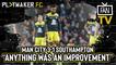 "Fan TV   Man City 3-1 Southampton: ""Anything was an improvement"""