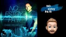 Charly Rodríguez - No estoy Pa Ti ( Video Lyrics)