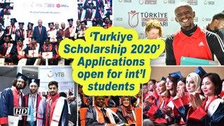 'Turkiye Scholarship 2020' open applications for int'l students