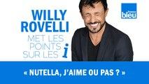 HUMOUR | Nutella j'aime ou pas ? - Willy Rovelli met les points sur les i