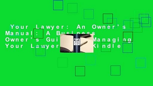 Your Lawyer: An Owner's Manual: A Business Owner's Guide to Managing Your Lawyer  For Kindle