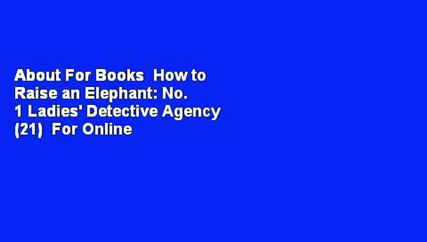 About For Books  How to Raise an Elephant: No. 1 Ladies' Detective Agency (21)  For Online