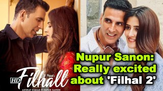 Nupur Sanon: Really excited about 'Filhal 2'