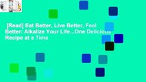 [Read] Eat Better, Live Better, Feel Better  Alkalize Your Life   One Delicious Recipe at a Time