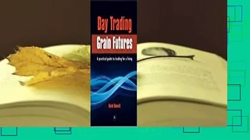 Full version  Day Trading Grain Futures: A Practical Guide to Trading for a Living  For Kindle