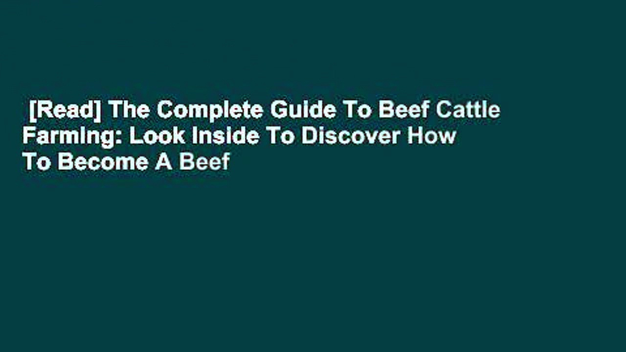[Read] The Complete Guide To Beef Cattle Farming: Look Inside To Discover How To Become A Beef