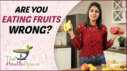 Are You Eating FRUITS WRONG?   'THESE' Are The Right Ways To Eat Fruits   The Health Space