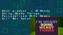 Best product  I M Wendy Doing Wendy Things, Personalized Wife Women Girl Men Notebook Wendy