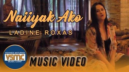 Ladine Roxas - Naiiyak Ako