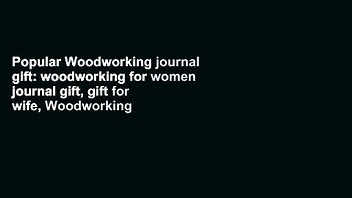 Popular Woodworking journal gift: woodworking for women journal gift, gift for wife, Woodworking