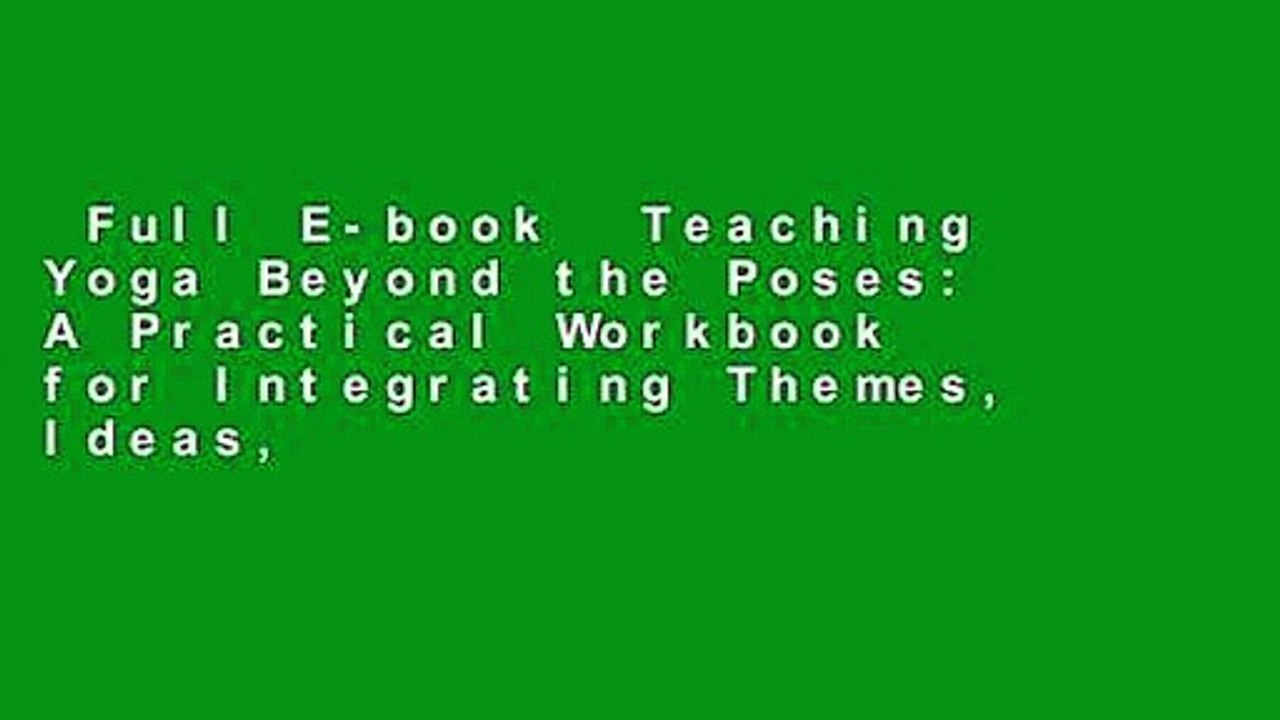 Full E-book Teaching Yoga Beyond the Poses: A Practical Workbook for  Integrating Themes, Ideas,